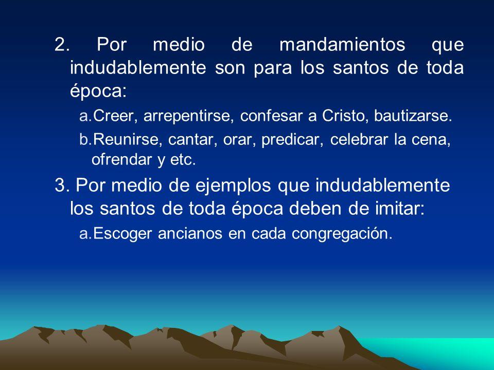 2. Por medio de mandamientos que indudablemente son para los santos de toda época: