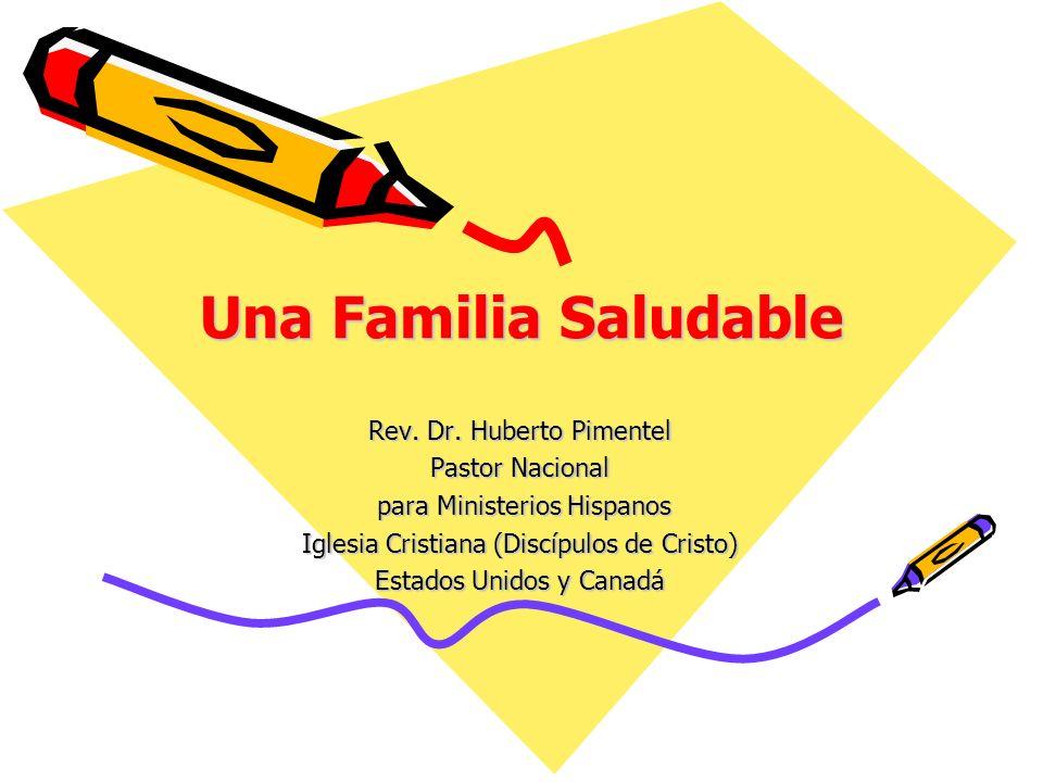 Una Familia Saludable Rev. Dr. Huberto Pimentel Pastor Nacional