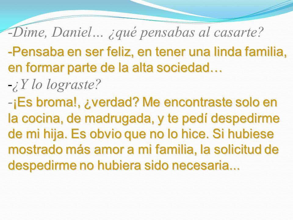-Dime, Daniel… ¿qué pensabas al casarte