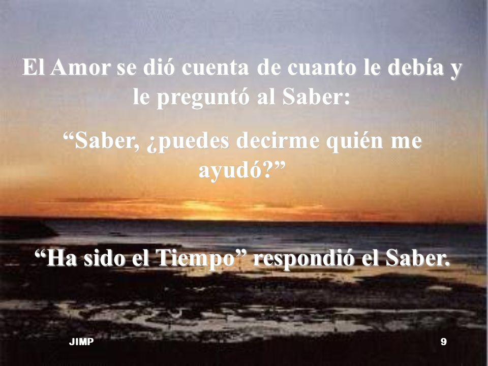 El Amor se dió cuenta de cuanto le debía y le preguntó al Saber:
