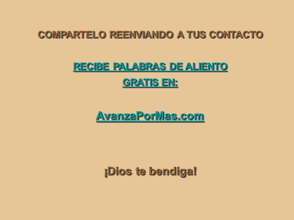 COMPARTELO REENVIANDO A TUS CONTACTO RECIBE PALABRAS DE ALIENTO