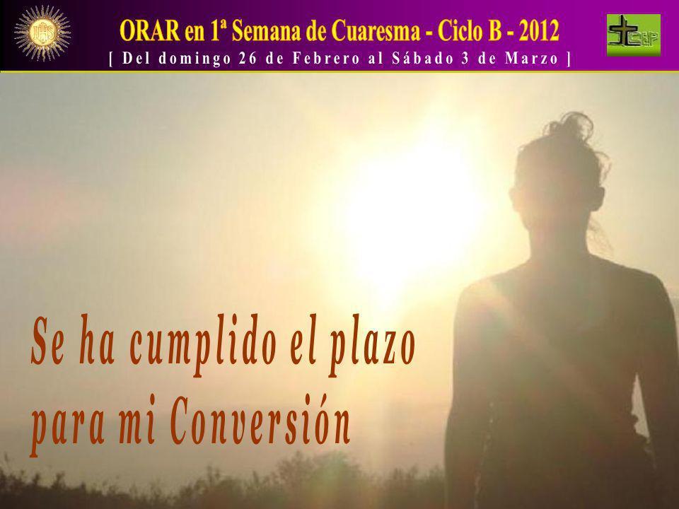 ORAR en 1ª Semana de Cuaresma - Ciclo B - 2012
