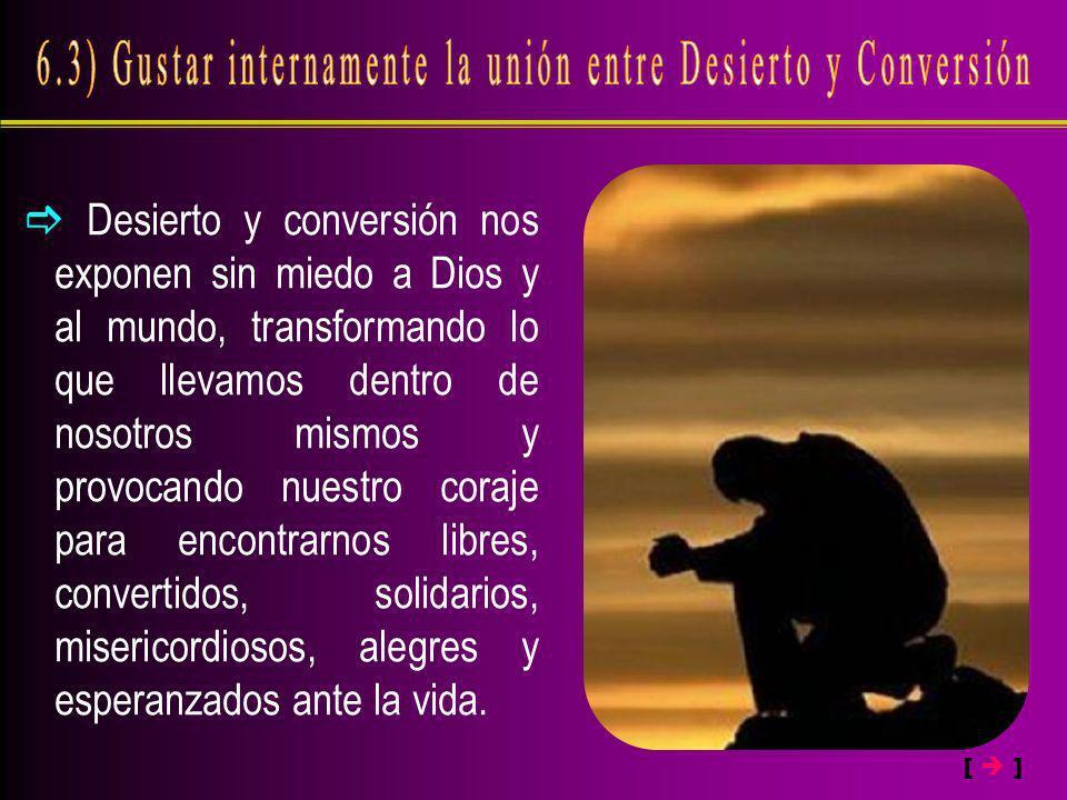 6.3) Gustar internamente la unión entre Desierto y Conversión
