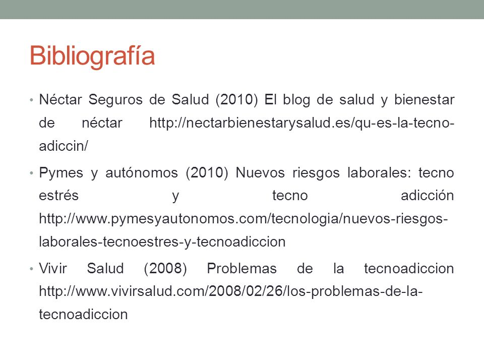 Bibliografía Néctar Seguros de Salud (2010) El blog de salud y bienestar de néctar http://nectarbienestarysalud.es/qu-es-la-tecno-adiccin/