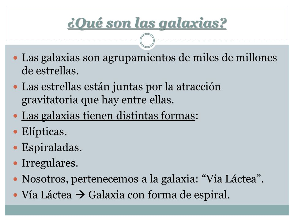¿Qué son las galaxias Las galaxias son agrupamientos de miles de millones de estrellas.