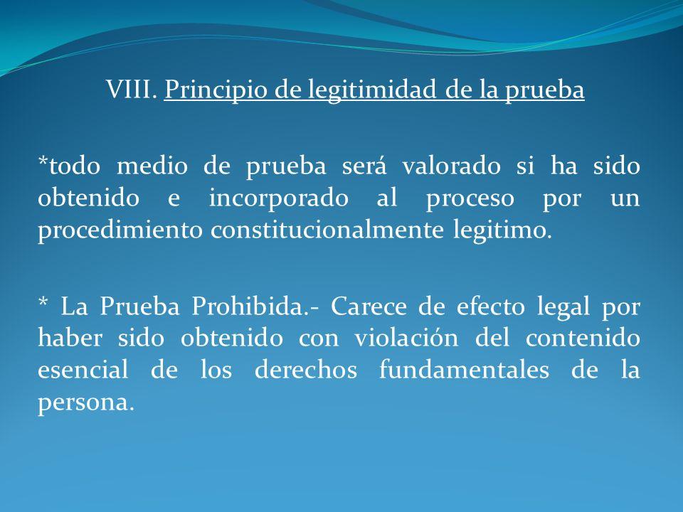 VIII. Principio de legitimidad de la prueba