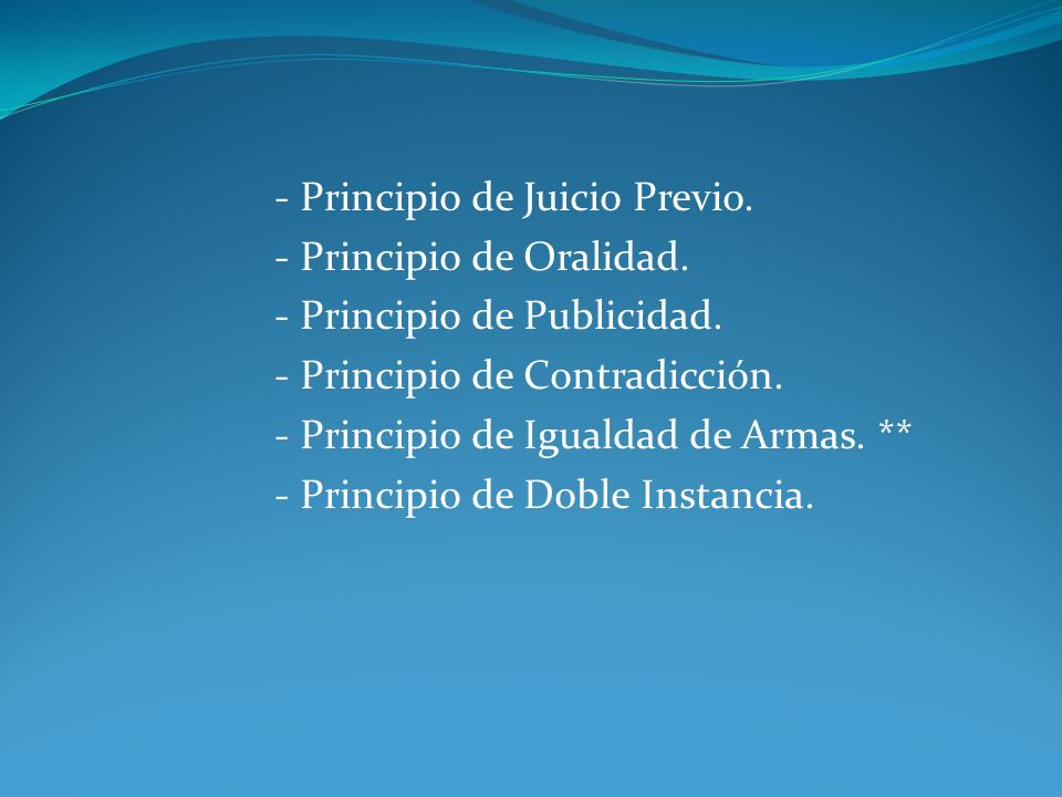 - Principio de Oralidad. - Principio de Publicidad.