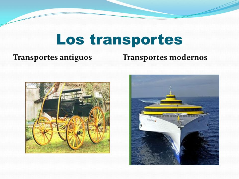 Los transportes Transportes antiguos Transportes modernos