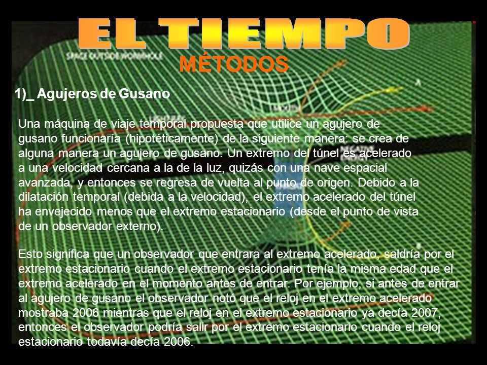 EL TIEMPO EL TIEMPO MÉTODOS MÉTODOS 1)_ Agujeros de Gusano