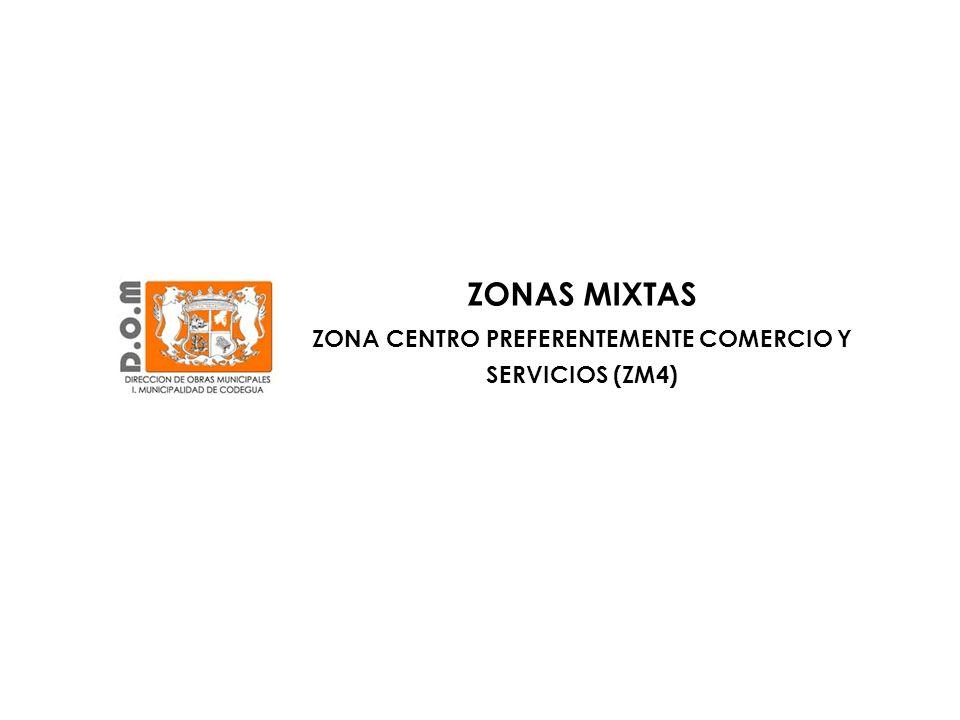 ZONAS MIXTAS ZONA CENTRO PREFERENTEMENTE COMERCIO Y SERVICIOS (ZM4)