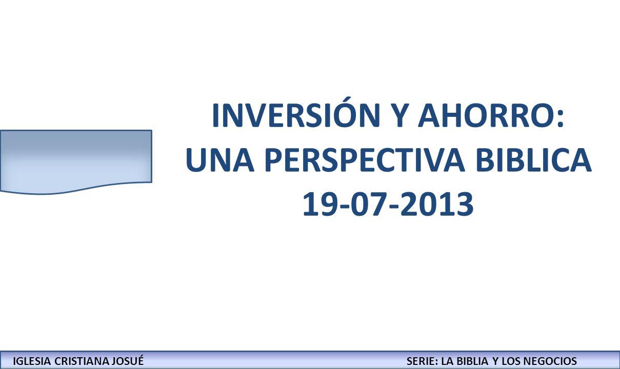 INVERSIÓN Y AHORRO: UNA PERSPECTIVA BIBLICA 19-07-2013