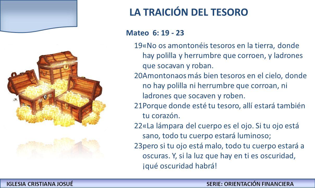 LA TRAICIÓN DEL TESORO Mateo 6: 19 - 23 19