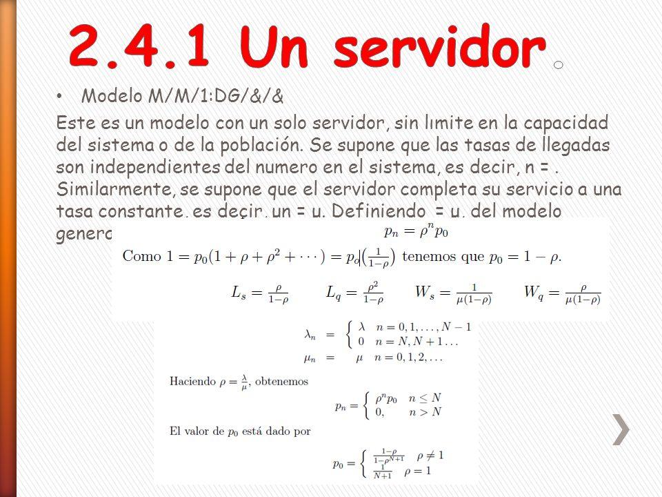 2.4.1 Un servidor. Modelo M/M/1:DG/&/&