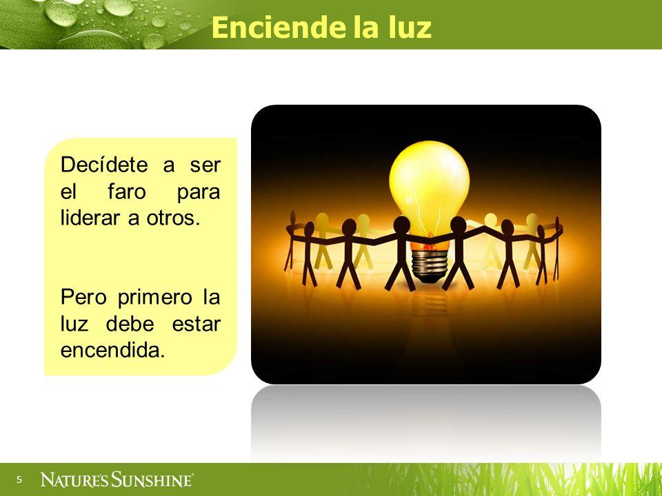 Enciende la luz Decídete a ser el faro para liderar a otros.