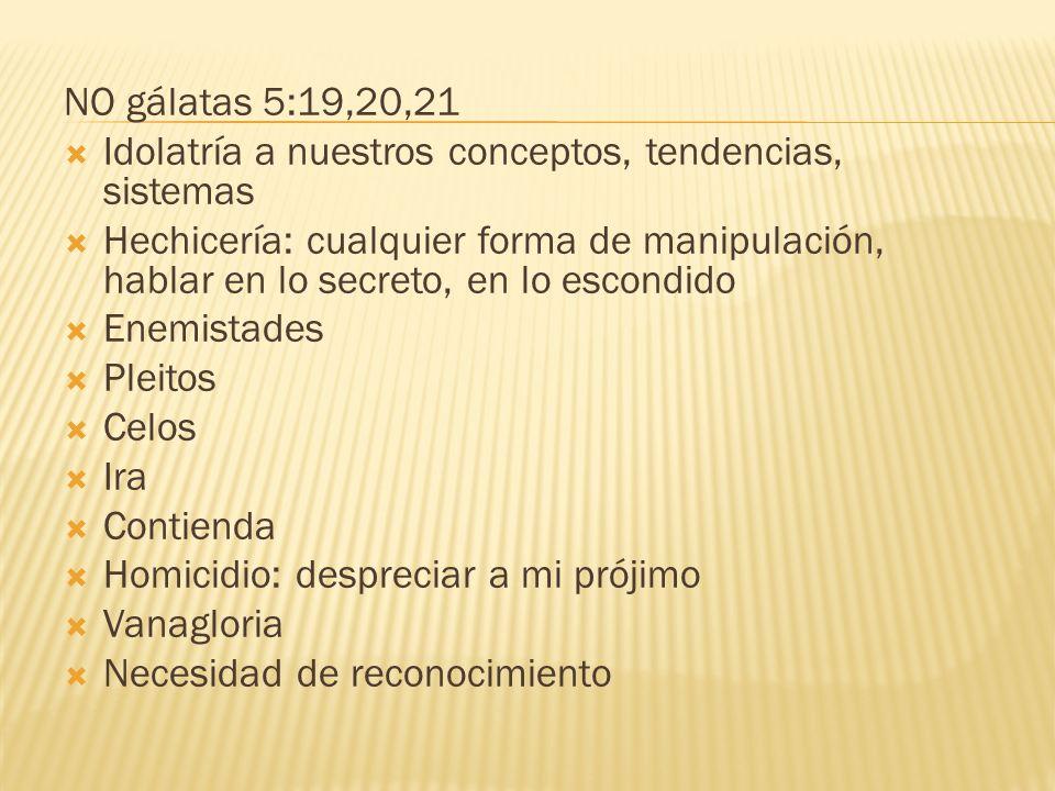 NO gálatas 5:19,20,21 Idolatría a nuestros conceptos, tendencias, sistemas.