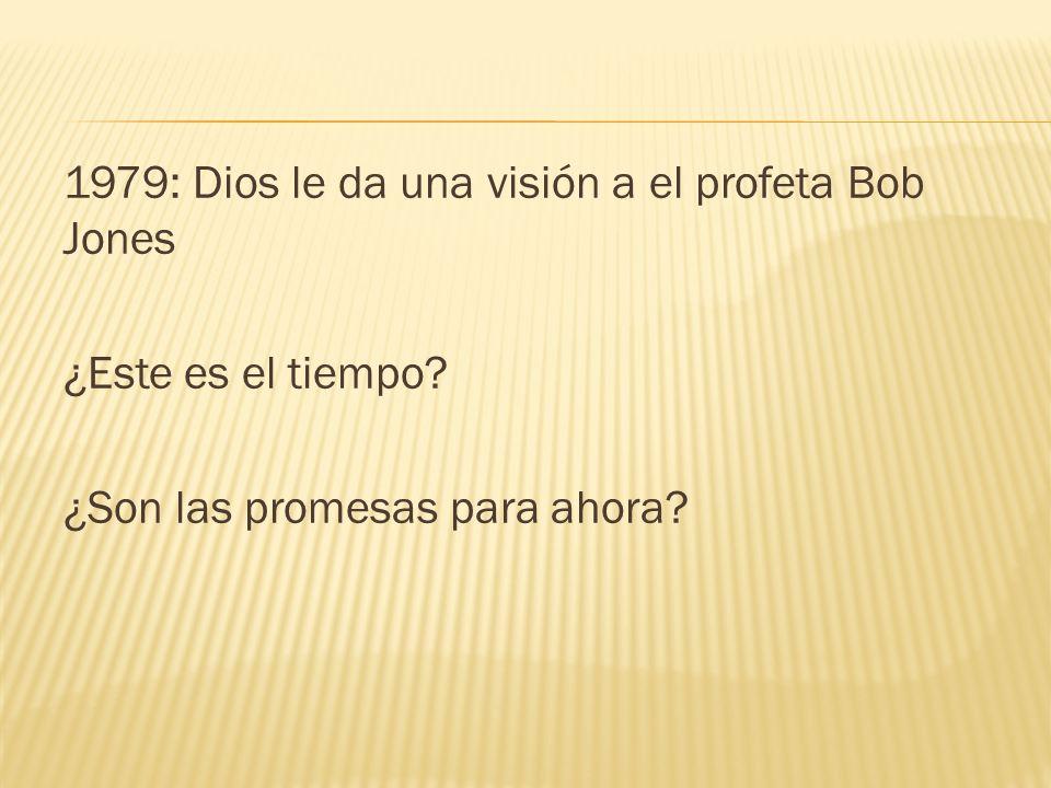 1979: Dios le da una visión a el profeta Bob Jones ¿Este es el tiempo
