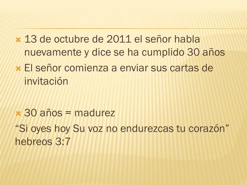 13 de octubre de 2011 el señor habla nuevamente y dice se ha cumplido 30 años