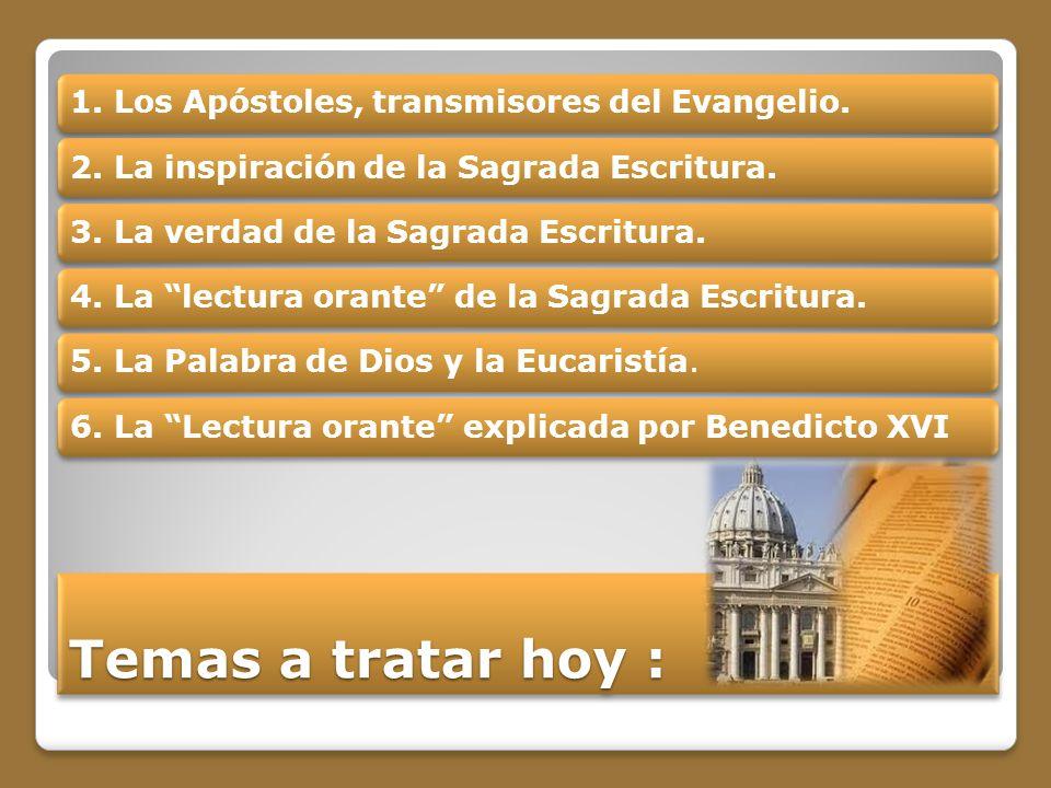 Temas a tratar hoy : 1. Los Apóstoles, transmisores del Evangelio.