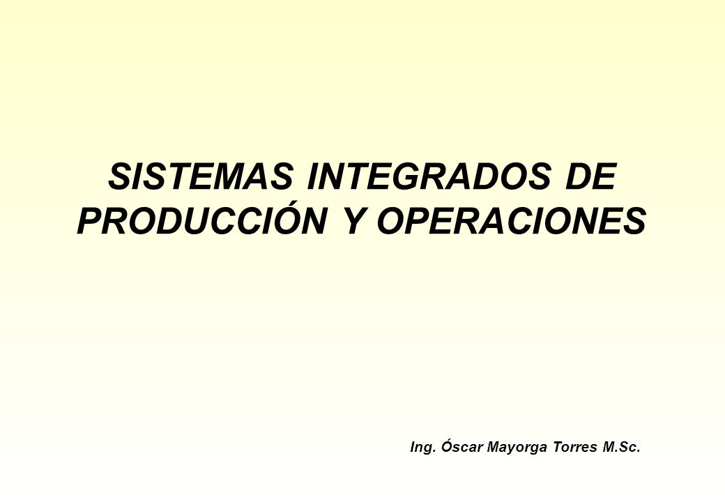 SISTEMAS INTEGRADOS DE PRODUCCIÓN Y OPERACIONES