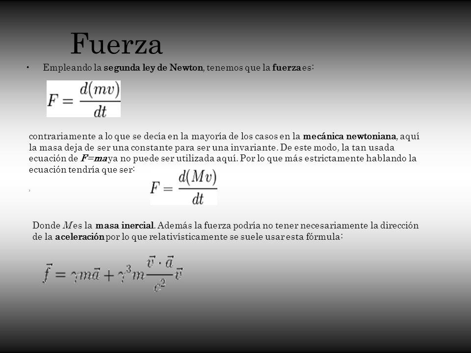 Fuerza Empleando la segunda ley de Newton, tenemos que la fuerza es: