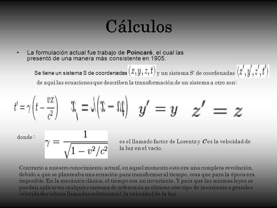 Cálculos La formulación actual fue trabajo de Poincaré, el cual las presentó de una manera más consistente en 1905.