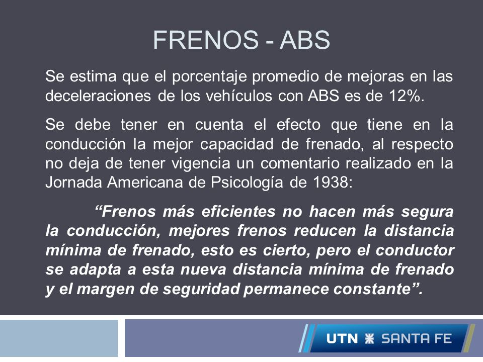 Frenos - ABS Se estima que el porcentaje promedio de mejoras en las deceleraciones de los vehículos con ABS es de 12%.
