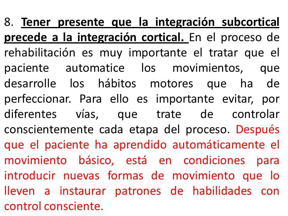 8. Tener presente que la integración subcortical precede a la integración cortical.