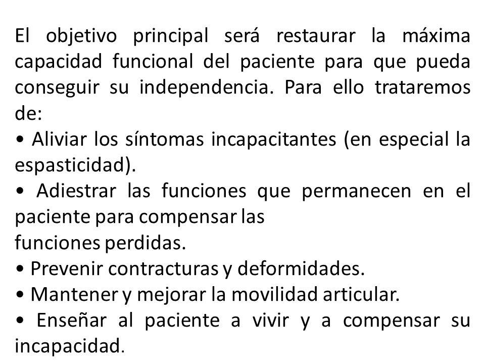 El objetivo principal será restaurar la máxima capacidad funcional del paciente para que pueda conseguir su independencia. Para ello trataremos de: