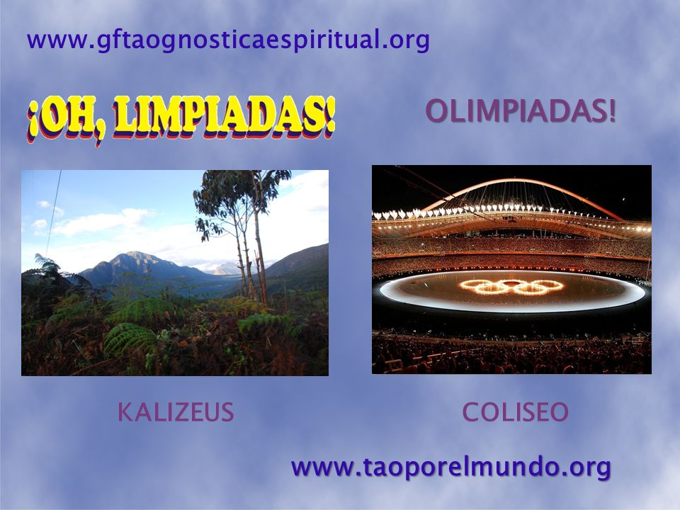 OLIMPIADAS! www.taoporelmundo.org www.gftaognosticaespiritual.org
