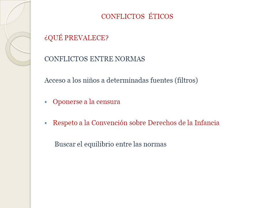CONFLICTOS ÉTICOS ¿QUÉ PREVALECE CONFLICTOS ENTRE NORMAS. Acceso a los niños a determinadas fuentes (filtros)