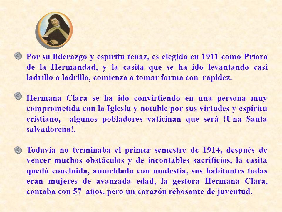 Por su liderazgo y espíritu tenaz, es elegida en 1911 como Priora de la Hermandad, y la casita que se ha ido levantando casi ladrillo a ladrillo, comienza a tomar forma con rapidez.