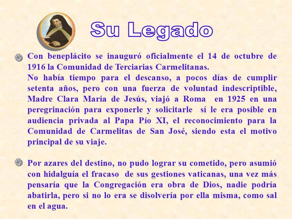 Su LegadoCon beneplácito se inauguró oficialmente el 14 de octubre de 1916 la Comunidad de Terciarias Carmelitanas.