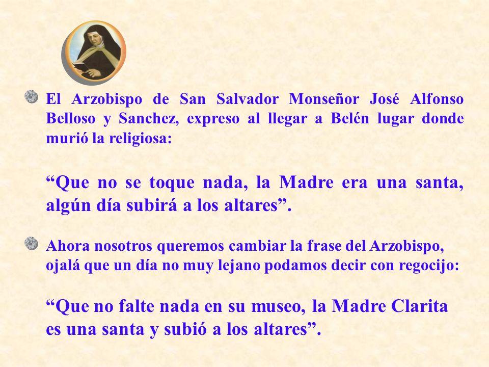 El Arzobispo de San Salvador Monseñor José Alfonso Belloso y Sanchez, expreso al llegar a Belén lugar donde murió la religiosa: