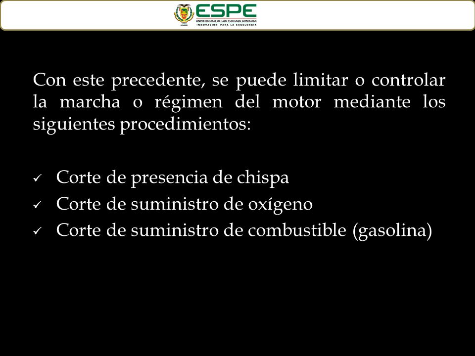 Con este precedente, se puede limitar o controlar la marcha o régimen del motor mediante los siguientes procedimientos: