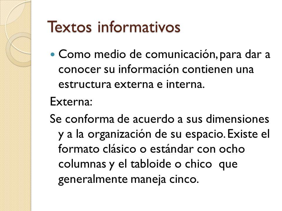 Textos informativos Como medio de comunicación, para dar a conocer su información contienen una estructura externa e interna.