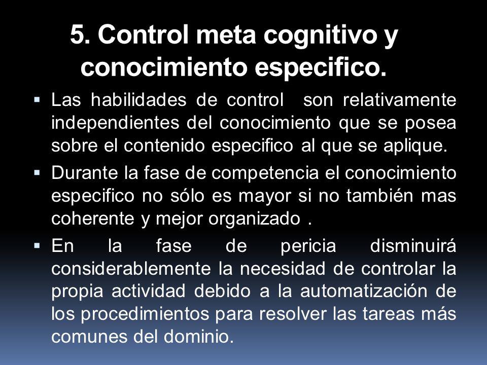 5. Control meta cognitivo y conocimiento especifico.