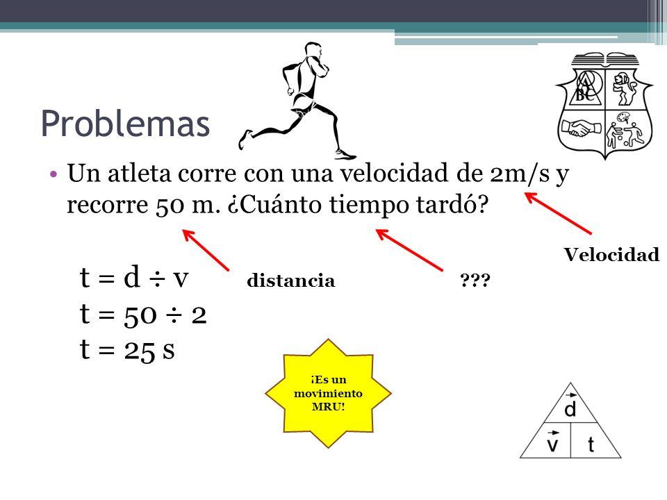 Problemas t = d ÷ v t = 50 ÷ 2 t = 25 s