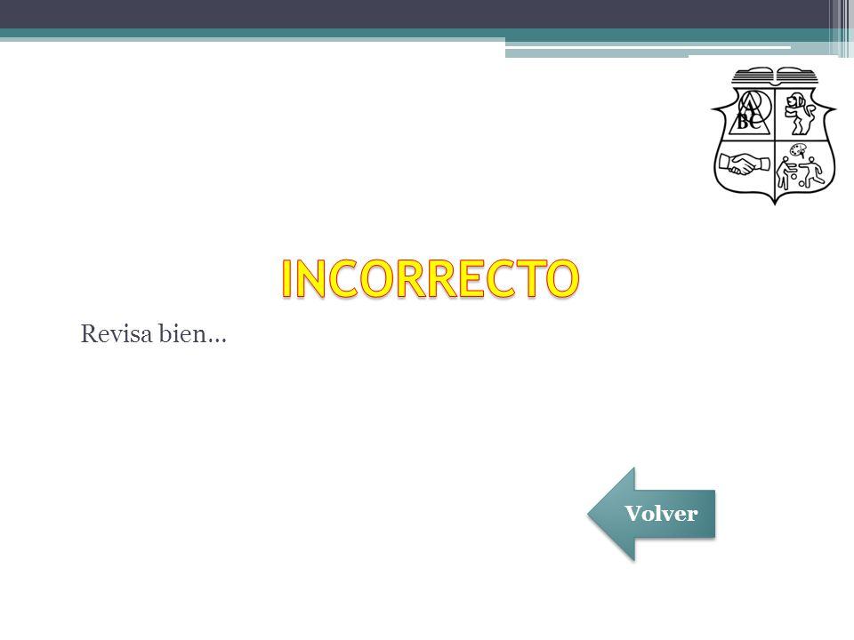 INCORRECTO Revisa bien… Volver