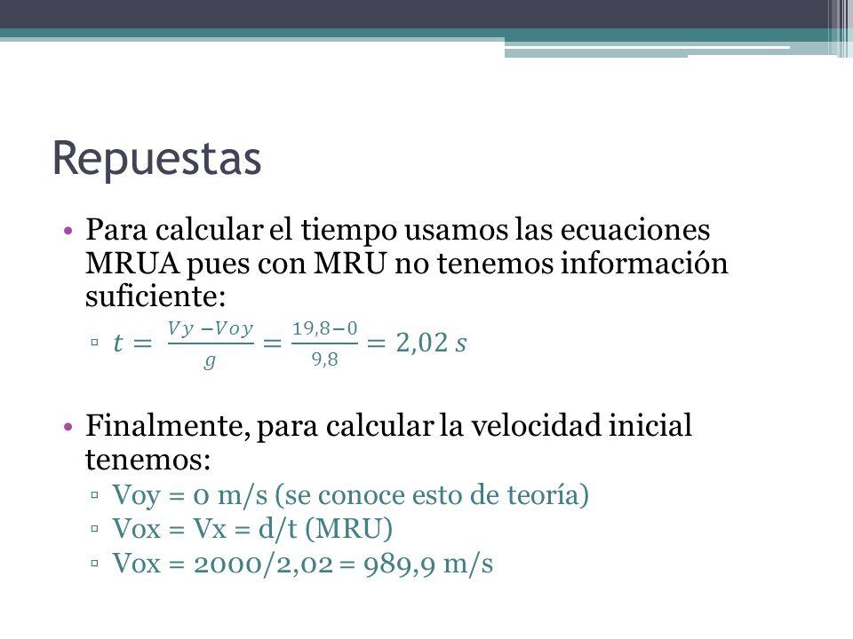 Repuestas Para calcular el tiempo usamos las ecuaciones MRUA pues con MRU no tenemos información suficiente: