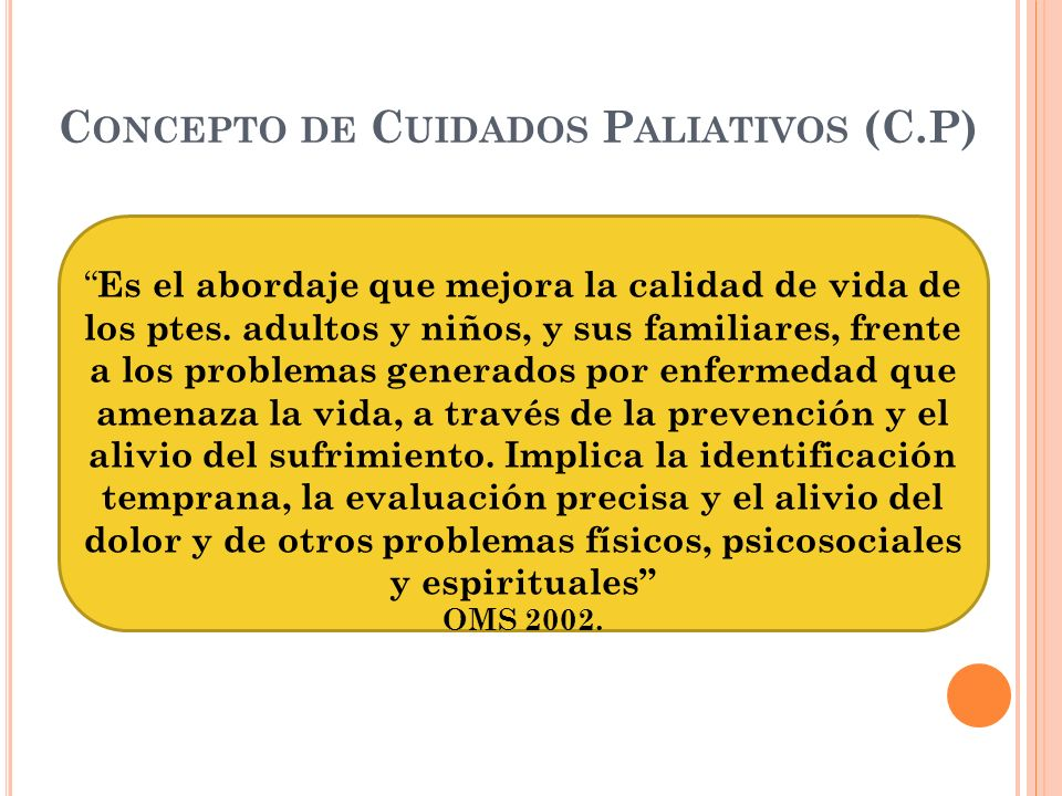 Concepto de Cuidados Paliativos (C.P)