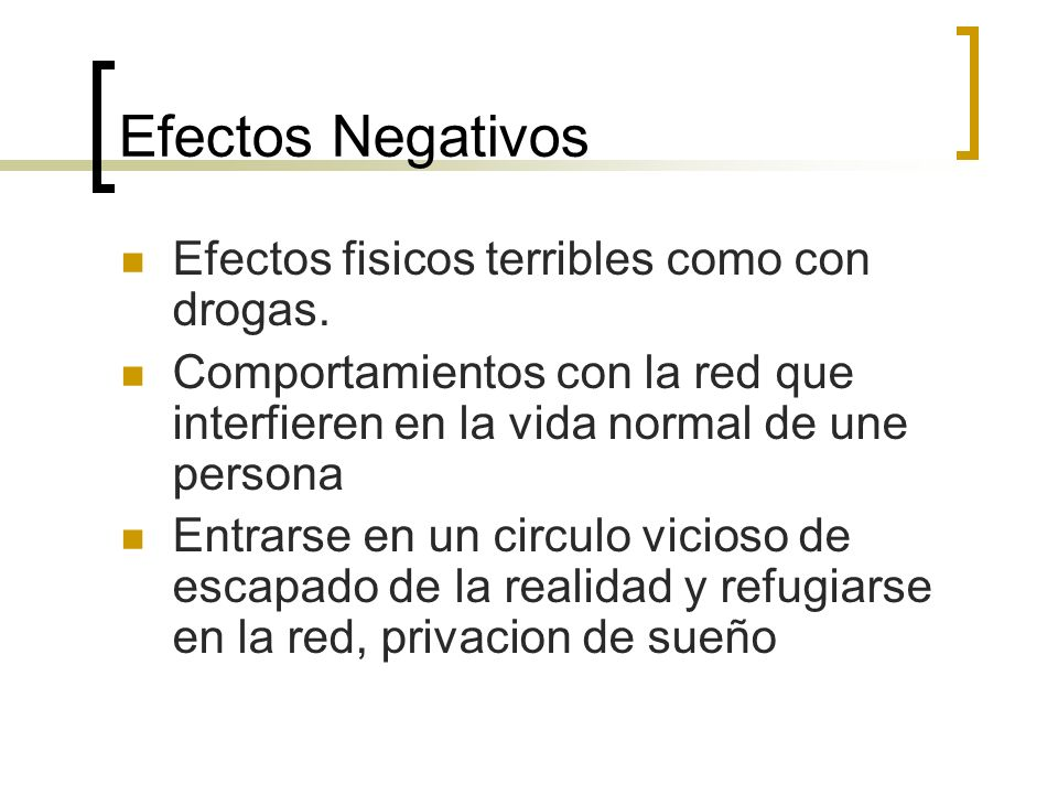 Efectos Negativos Efectos fisicos terribles como con drogas.