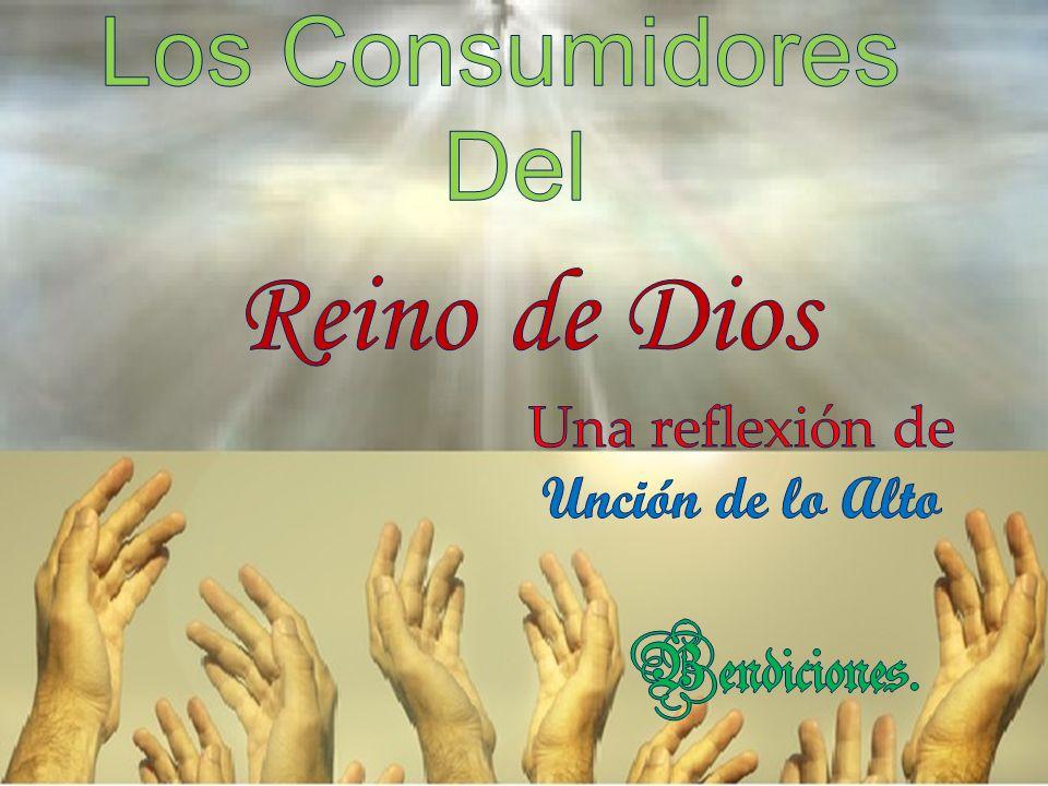 Reino de Dios Bendiciones. Los Consumidores Del Una reflexión de