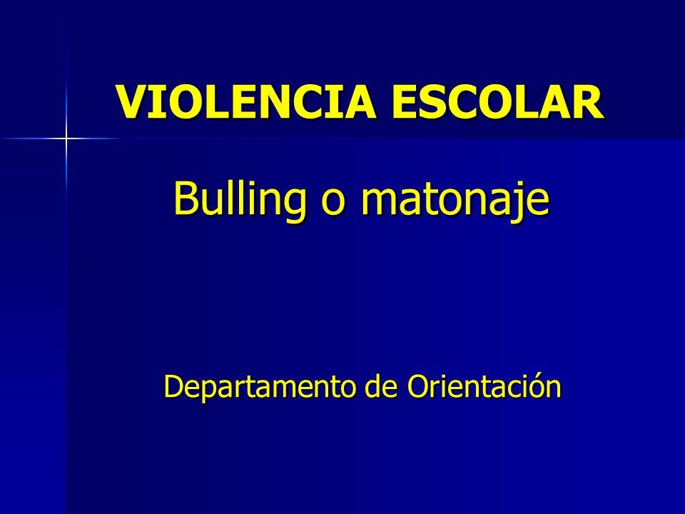 VIOLENCIA ESCOLAR Bulling o matonaje Departamento de Orientación
