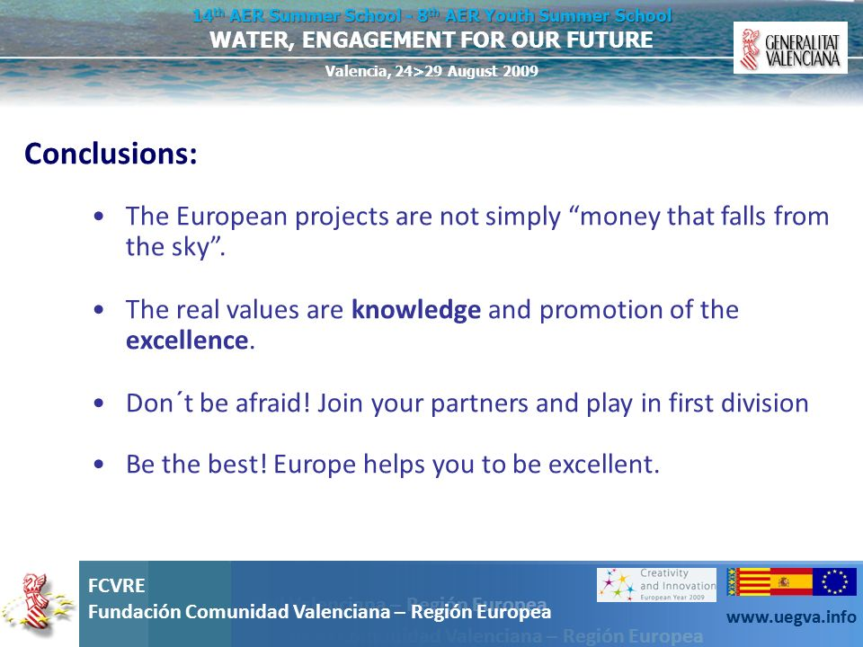 Conclusions: The European projects are not simply money that falls from the sky . The real values are knowledge and promotion of the excellence.