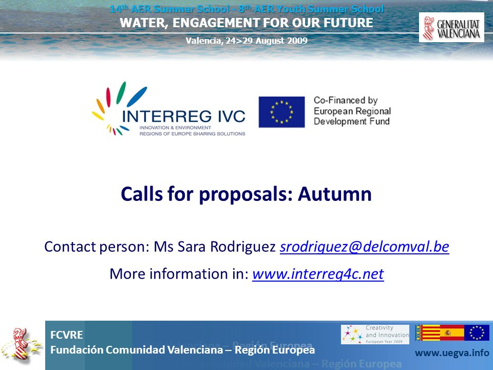 Calls for proposals: Autumn Contact person: Ms Sara Rodriguez srodriguez@delcomval.be More information in: www.interreg4c.net