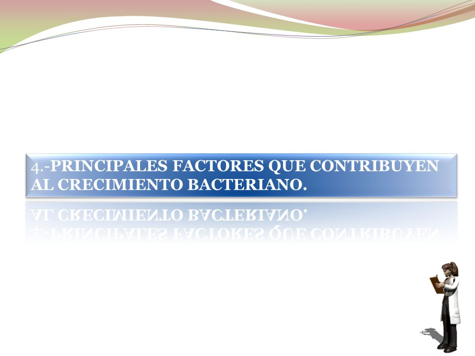 4.-PRINCIPALES FACTORES QUE CONTRIBUYEN AL CRECIMIENTO BACTERIANO.