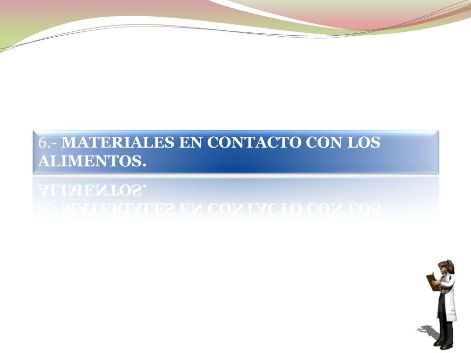 6.- MATERIALES EN CONTACTO CON LOS ALIMENTOS.