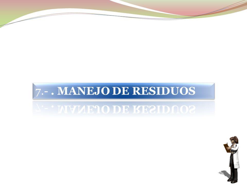 7.- . MANEJO DE RESIDUOS
