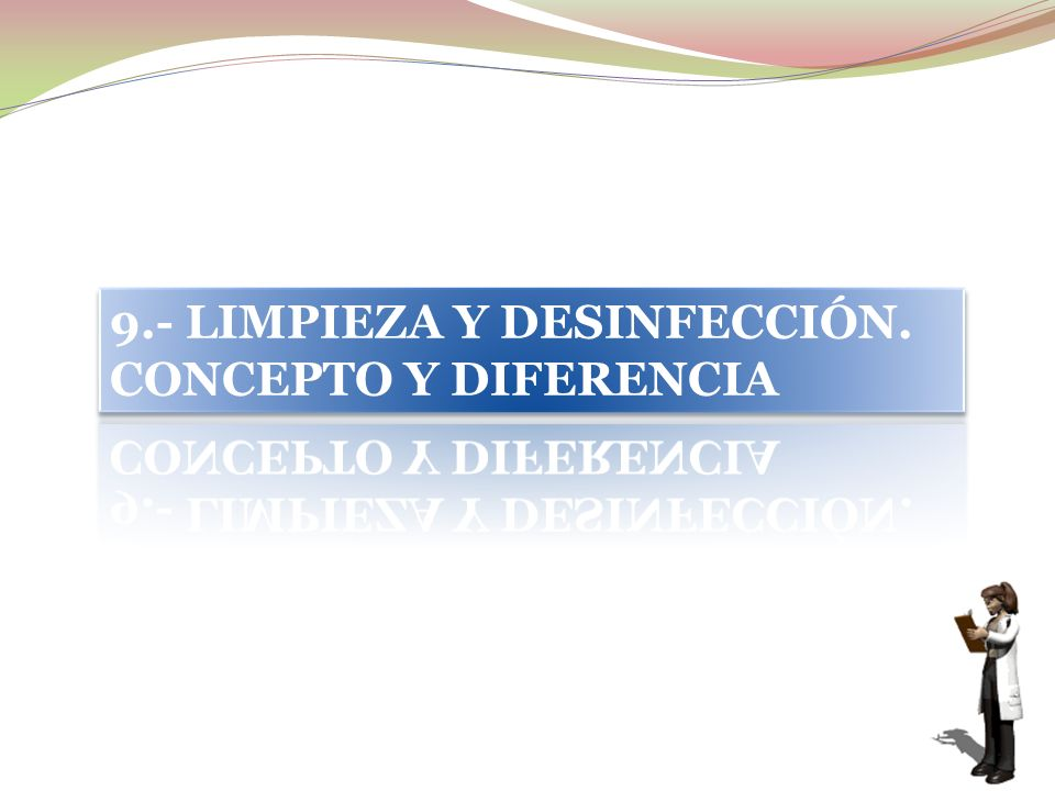 9.- LIMPIEZA Y DESINFECCIÓN. CONCEPTO Y DIFERENCIA