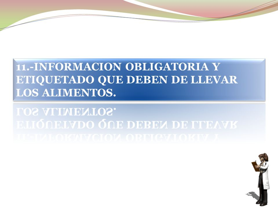 11.-INFORMACION OBLIGATORIA Y ETIQUETADO QUE DEBEN DE LLEVAR LOS ALIMENTOS.